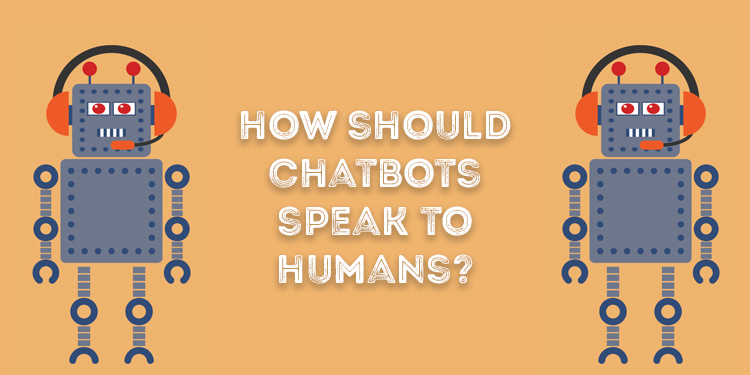 How Should Chatbots Speak To Humans?