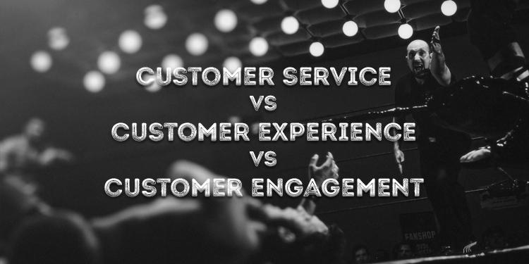 Customer Service Vs Customer Experience Vs Customer Engagement