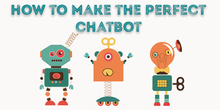 How To Make The Perfect Chatbot