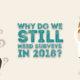 Why Do We Still Need Surveys In 2018?