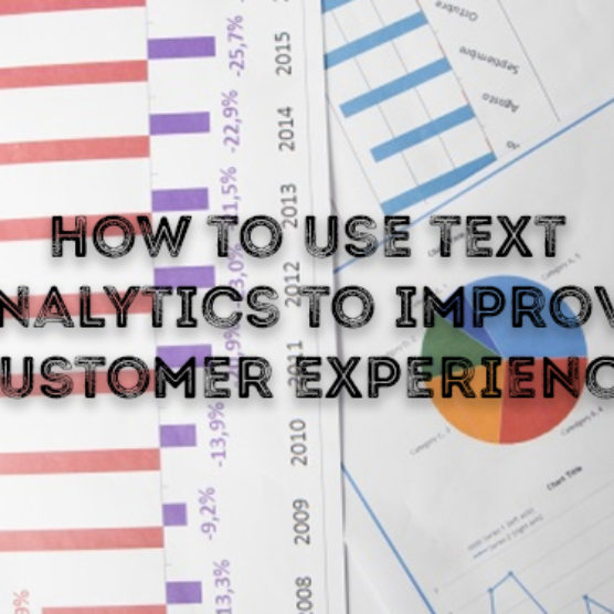 How To Use Text Analytics To Improve Customer Experience