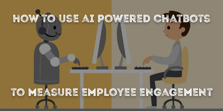 How To Use AI Powered Chatbots To Measure Employee Engagement