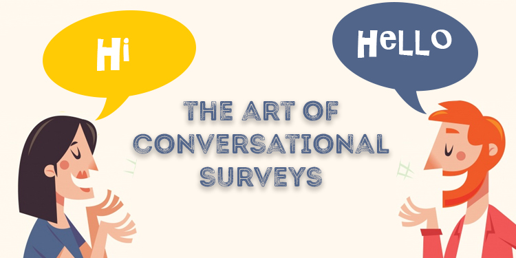 The Art of Conversational Surveys