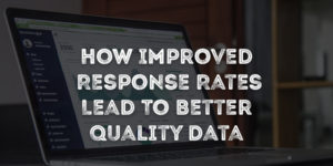 How Improved Response Rates Lead To Better Quality Data